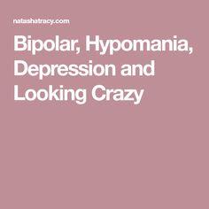 Bipolar, Hypomania, Depression and Looking Crazy