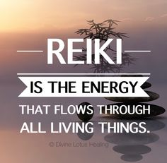 Divine Lotus Healing | #Reiki is the energy that flows through all living things.