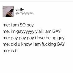 I'm poly but yeah i can relate<<<pan but ya<<<Demi still yeah<<< demi doesn't have to do with liking the same gender tho ?? like you're definitely part of the LGBTQ+ community but how are you gay ??