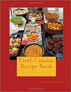 The Paperback of the Fresh Cuisine Recipe Book: Sugar/Gluten Free & Vegan Recipes, to uplift and enhance your lifestyle by Amanda J Sloan at Barnes & Whole Food Recipes, Vegan Recipes, Vegan Cookbook, Tasty, Yummy Food, Protein Foods, Recipe Using, Fresh Fruit, Amanda