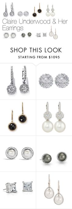 """""""Claire Underwood & Her Earrings"""" by oliviapope411 ❤ liked on Polyvore featuring Allurez, Liven, Belpearl, David Yurman, Blue Nile and Eli Jewels"""