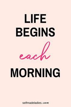 Quote - Life Begins Each Morning - Morning Routine Guide pink quotes, words to live by for women, bossbabe sayings, pretty inspirational quotes Daily Quotes, Best Quotes, Quotes Quotes, Qoutes, The Words, Positive Quotes, Motivational Quotes, Morning Inspirational Quotes, Uplifting Quotes