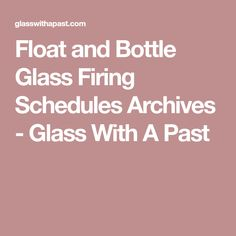 Float and Bottle Glass Firing Schedules Archives - Glass With A Past