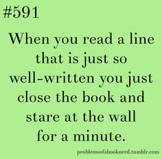This happens to me often with good books.