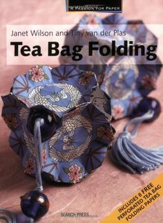 Tea Bag Folding (A Passion for Paper) by Janet Wilson, http://www.amazon.com/dp/1844483010/ref=cm_sw_r_pi_dp_eeYYrb09Z2KNA