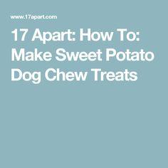 17 Apart: How To: Make Sweet Potato Dog Chew Treats