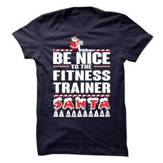 BE NICE TO THE FITNESS TRAINER SANTA IS WATCHING T-Shirt Hoodie Sweatshirts eeo. Check price ==► http://graphictshirts.xyz/?p=99247