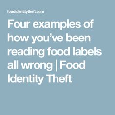 Four examples of how you've been reading food labels all wrong | Food Identity Theft