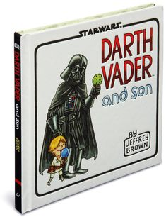 DARTH VADER & SON  Episode 3.5: A New Toddler  A hilarious and heart-warming picture book all bout Vader and Luke.   Luke's a precocious 4 year-old, and Vader is the tired (but loving) father.   Each page features a different comic with a different slice of life of this adorable father and son duo.