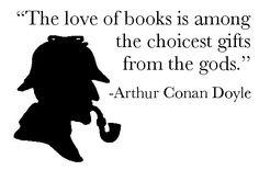 Words of wisdom from the great Sir Arthur Conan Doyle.
