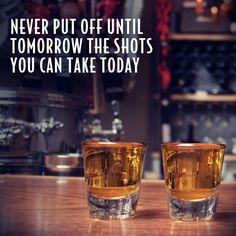 Always fire the shots...fireball shots, that is...