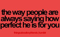 I can't even tell you how many times people have said this to me about him :)