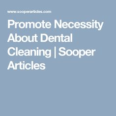 Promote Necessity About Dental Cleaning | Sooper Articles