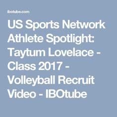 US Sports Network Athlete Spotlight: Taytum Lovelace - Class 2017 - Volleyball Recruit Video - IBOtube