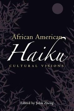 African American Haiku: Cultural Visions offers insights into African American poets' innovations in the haiku form, shedding light on a neglected aspect of black poetry. Notable scholars present new