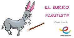 Fábula infantil: El burro flautista Por Tomás Iriarte Esta fabulilla, salga bien o mal, me ha ocurrido ahora por casualidad. Cerca de unos prados que hay e