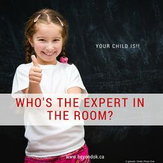 When it comes to your child's learning....Who's the Expert in the Room?  Your Child is!  #LD www.beyondok.ca