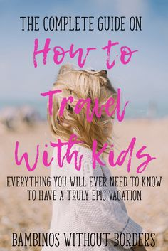 Any parent will tell you that traveling with kids is a challenge. But it doesn't have to be hard! This is a complete guide on how to travel with kids: from planning to packing, from airplane to vacation, and even the return home. You'll know what to expe Toddler Travel, Travel With Kids, Family Travel, Family Vacations, Travel Advice, Travel Guides, Travel Tips, Travel Hacks, Travel Destinations