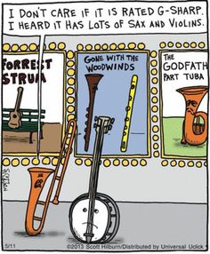 "Music humor: Mama brass instrument to child banjo standing in front of movie theater: ""I don't care if it's rated G-sharp. I heard it has lots of sax and violins."" Film advertising posters for movies Gone with the WOODwinds, The Godfather Part Tuba,  Forrest Strum. (Some cartoonist seems punchy pulling an all nighter!) -DdO:) http://www.pinterest.com/DianaDeeOsborne/funky-mood-lifters via Coly Mead."