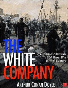 The White Company is a historical adventure by Arthur Conan Doyle set during the Hundred Years' War. The story is set in England, France, and Spain, in the year