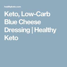 Keto, Low-Carb Blue Cheese Dressing   Healthy Keto