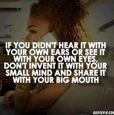 Absolutely TRUE! Don't talk what you don't know. Especially if its only from one source. ha! I'm glad some friends didn't stoop that low and believe it.