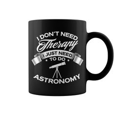 I Dont Need Therapy I Just Need To Do Astronomy Mugs, t shirts and hoodies store