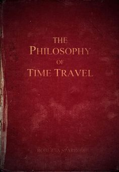 The Philosophy Of Time Travel Roberta Sparrow Book