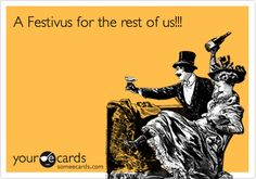 A Festivus for the rest of us!!!