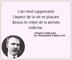 L'art rend supportable l'aspect de la vie en plaçant dessus le crêpe de la pensée indécise.  Trouvez encore plus de citations et de dictons sur: http://www.atmosphere-citation.com/populaires/lart-rend-supportable-laspect-de-la-vie-en-placant-dessus-le-crepe-de-la-pensee-indecise.html?