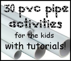 We Love Being Moms!: (30 PVC Pipe Ideas for Kids with Tutorials)    Great site with tons and tons of ideas (on a variety of family-related subjects)