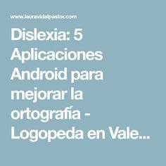 Dislexia: 5 Aplicaciones Android para mejorar la ortografía - Logopeda en Valencia en gabinete y a domicilio