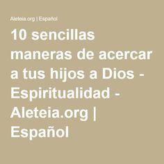 10 sencillas maneras de acercar a tus hijos a Dios - Espiritualidad - Aleteia.org | Español