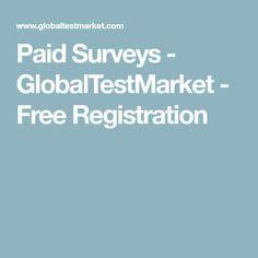 Paid Surveys - GlobalTestMarket - Free Registration