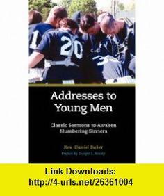 ADDRESSES TO YOUNG MEN (9781599250946) Daniel Baker, Dwight  L Moody , ISBN-10: 1599250942  , ISBN-13: 978-1599250946 ,  , tutorials , pdf , ebook , torrent , downloads , rapidshare , filesonic , hotfile , megaupload , fileserve