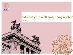 Information om att anställning upphör 2014. http://www5.lu.se/pa-online/anstaellning/anstaellningens-upphoerande/tidsbegraensade-anstaellningar.
