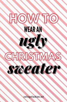 How to Wear an Ugly Christmas Sweater - College Fashion College Fashion, College Outfits, Sweater Outfits, Cute Outfits, Ugly Christmas Sweater, Styling Tips, Being Ugly, Need To Know, How To Wear