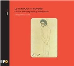 La tradición innovada: escritos sobre regresión y modernidad/ Juan Domingo Santos. Signatura 51 DOM 0. No catálogo: http://kmelot.biblioteca.udc.es/record=b1512151~S1*gag