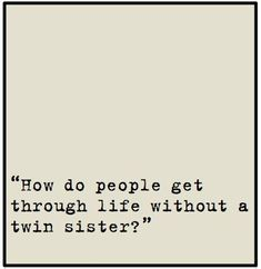 True and and even better a twin sister and a little sister!. Description from pinterest.com. I searched for this on bing.com/images