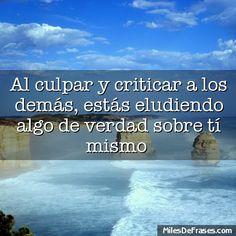Al culpar y criticar a los demás estás eludiendo algo de verdad sobre tí mismo