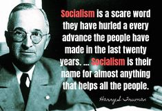 Socialism is a scare word they have hurled a every advance the people have made in the last twenty years. Socialism is their name for almost anything that helps all the people. Harry S Truman US President Click thru for full quotation Photo Search, Socialism, Us Presidents, Democratic Party, Pinterest Blog, Helping People, The Twenties, Quotations, Fun Facts