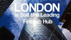 Why London is Still the Leading Fintech Hub