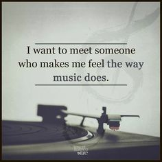 I want to meet someone who makes me feel the way music does life quotes quotes music music quotes best life quotes quotes quotes deep quotes funny quotes inspirational quotes positive Music Do, Music Lyrics, Music Is Life, Funny Music, Music Stuff, Playlist Music, Music Words, Music Is My Escape, Art Music