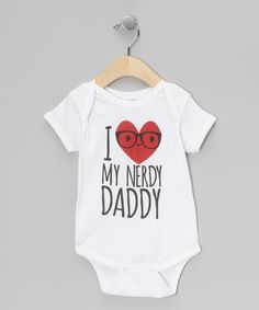 Take a look at this White 'I Love My Nerdy Daddy' Bodysuit on zulily today!