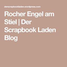 Rocher Engel am Stiel   Der Scrapbook Laden Blog
