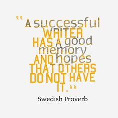 A successful writer has a good memory and hopes that others do not have it. - Swedish maxim  inspirational pictures,A-successful-writer-has-a__quotes-by-Swedish Proverb-26,motivational pictures