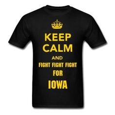 Keep Calm & FIGHT FIGHT FIGHT FOR IOWA!