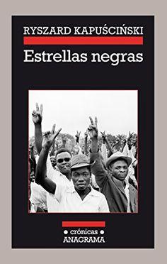 Estrellas Negras (Crónicas) de Ryszard Kapuscinski https://www.amazon.es/dp/843392611X/ref=cm_sw_r_pi_dp_x_XZvVybVR4PEAT