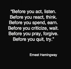 This seems oddly out of character for Hemingway, given his larger than life personality, but it's a great reminder. I'm trying to apply these exact things in my daily life. It's a constant struggle. ~Gina