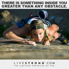 """There is something inside you greater than any obstacle."""